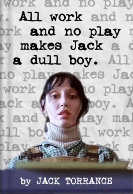 all-work-no-play-makes-jack-dull-boy